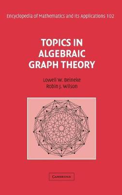 Topics in Algebraic Graph Theory by Lowell W. (Indiana University) Beineke