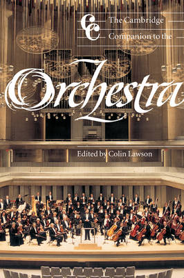 The Cambridge Companion to the Orchestra by Colin Lawson