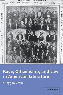 Race, Citizenship, and Law in American Literature by Gregg D. (Ohio University) Crane
