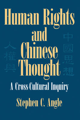 Human Rights in Chinese Thought A Cross-Cultural Inquiry by Stephen C. Angle