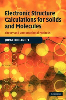 Electronic Structure Calculations for Solids and Molecules Theory and Computational Methods by Jorge Kohanoff