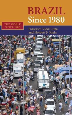 Brazil since 1980 by Francisco Vidal (Universidade de Sao Paulo) Luna, Herbert S. (Stanford University, California) Klein