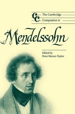 The Cambridge Companion to Mendelssohn by Peter (University of Minnesota) Mercer-Taylor