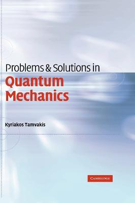 Problems and Solutions in Quantum Mechanics by Kyriakos (University of Ioannina, Greece) Tamvakis