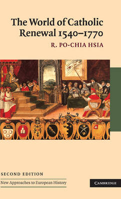 The World of Catholic Renewal, 1540-1770 by R. Po-chia Hsia