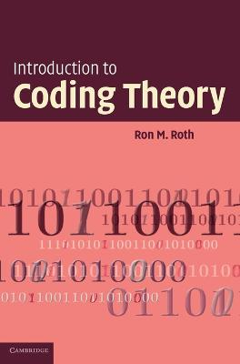 Introduction to Coding Theory by Ron (Technion - Israel Institute of Technology, Haifa) Roth