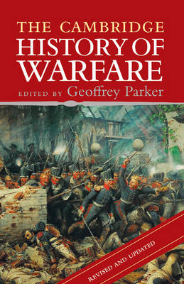 The Cambridge History of Warfare by Geoffrey (Ohio State University) Parker