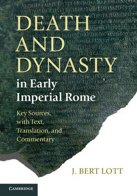 Death and Dynasty in Early Imperial Rome Key Sources, with Text, Translation, and Commentary by J. Bert (Vassar College, New York) Lott