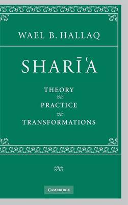 Shari'a Theory, Practice, Transformations by Wael B. Hallaq