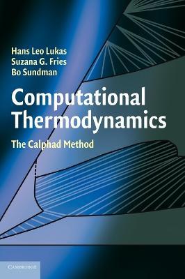 Computational Thermodynamics The Calphad Method by Hans (Max-Planck Institute, Stuttgart) Lukas, Suzana G. (SGF Scientific Consultancy) Fries, Bo (Royal Institute of Tec Sundman