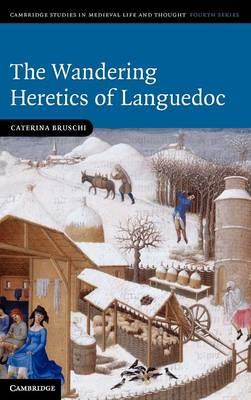 The Wandering Heretics of Languedoc by Caterina (University of Birmingham) Bruschi