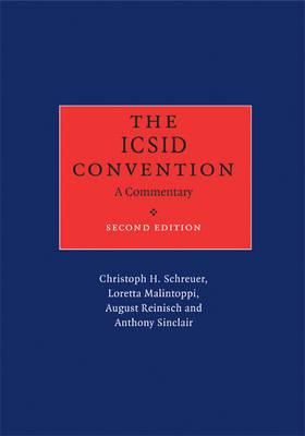 The ICSID Convention A Commentary by Christoph H. (Universitat Wien, Austria) Schreuer, Loretta Malintoppi, August (Universitat Wien, Austria) Reinisch, A Sinclair