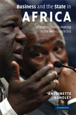 Business and the State in Africa Economic Policy-Making in the Neo-Liberal Era by Antoinette Handley