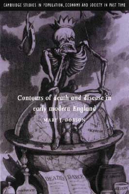 Contours of Death and Disease in Early Modern England by Mary J. (University of Oxford) Dobson
