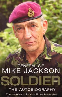 Soldier : The Autobiography by General Sir Mike Jackson
