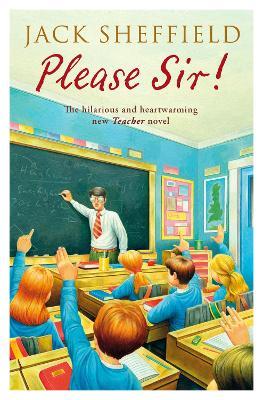 Please Sir! by Jack Sheffield