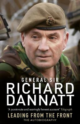 Leading from the Front : An Autobiography by General Sir Richard Dannatt