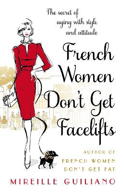 French Women Don't Get Facelifts Aging with Attitude by Mireille Guiliano