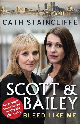 Bleed Like Me A Scott & Bailey Novel by Cath Staincliffe