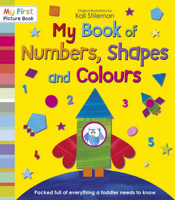 My Book of Numbers, Shapes and Colours by Kali Stileman