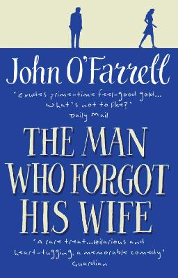 The Man Who Forgot His Wife by John O'farrell