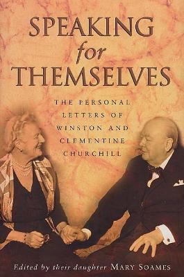 Speaking For Themselves The Private Letters Of Sir Winston And Lady Churchill by Mary Soames