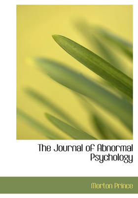 The Journal of Abnormal Psychology by Morton Prince