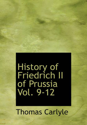 History of Friedrich II of Prussia Vol. 9-12 by Thomas Carlyle