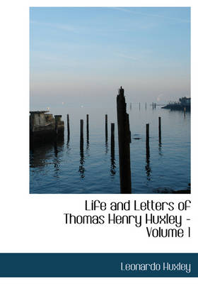 Life and Letters of Thomas Henry Huxley - Volume 1 by Leonardo Huxley