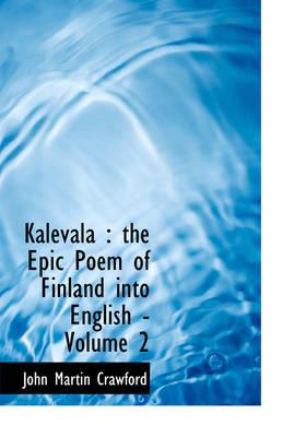 Kalevala The Epic Poem of Finland Into English - Volume 2 (Large Print Edition) by John Martin Crawford