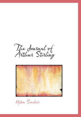 The Journal of Arthur Stirling by Upton Sinclair