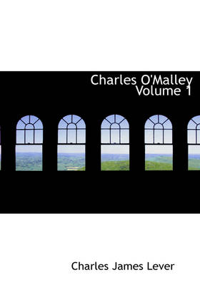 Charles O'Malley Volume 1 by Charles James Lever