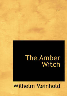 The Amber Witch by Wilhelm Meinhold