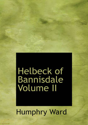 Helbeck of Bannisdale Volume II by Humphry Ward