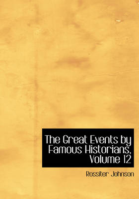 The Great Events by Famous Historians, Volume 12 by Rossiter Johnson