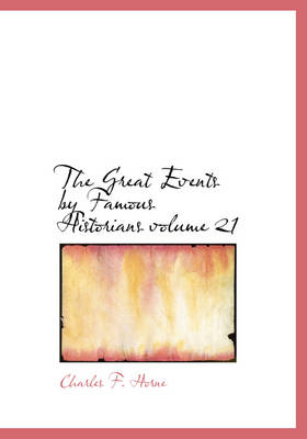 The Great Events by Famous Historians Volume 21 by Charles F Horne