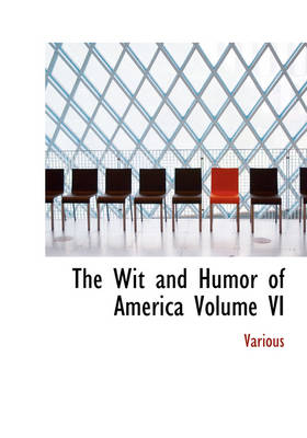 The Wit and Humor of America Volume VI by Various, Marshall Pinckney Wilder