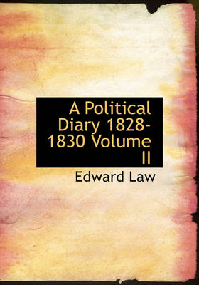 A Political Diary 1828-1830 Volume II by Edward Law