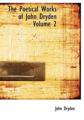 The Poetical Works of John Dryden Volume 2 by John Dryden