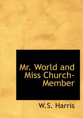 Mr. World and Miss Church-Member by W S Harris