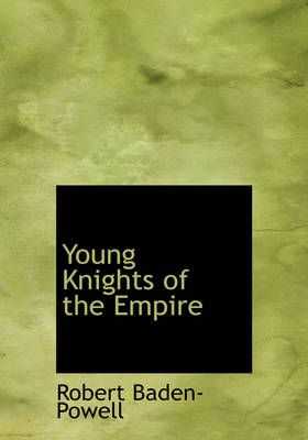 Young Knights of the Empire by Robert, Bar Baden-Powell