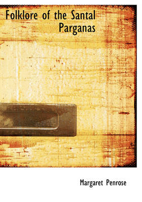 Folklore of the Santal Parganas by Margaret Penrose