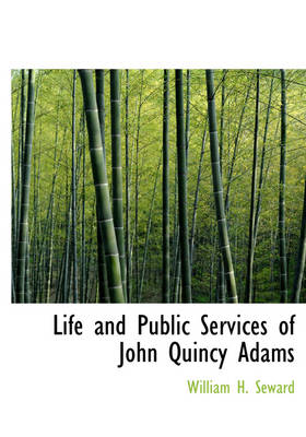Life and Public Services of John Quincy Adams by William H Seward