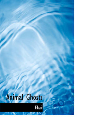 Animal Ghosts by Ekai