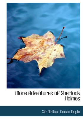 More Adventures of Sherlock Holmes by Sir Arthur Conan Doyle