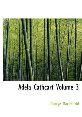 Adela Cathcart Volume 3 by George MacDonald