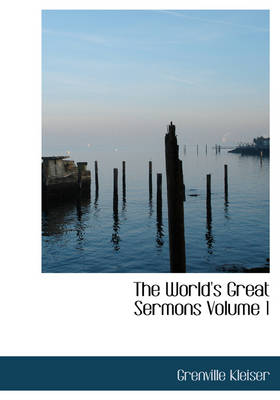 The World's Great Sermons Volume 1 by Grenville Kleiser