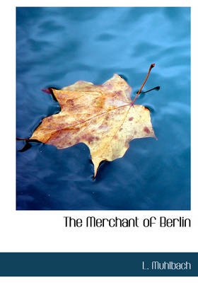 The Merchant of Berlin by L Muhlbach