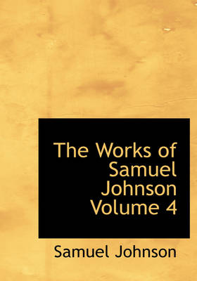 The Works of Samuel Johnson Volume 4 by Samuel Johnson