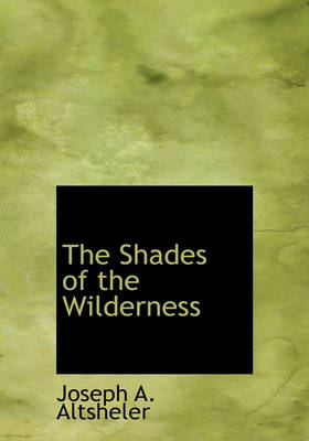 The Shades of the Wilderness by Joseph A Altsheler